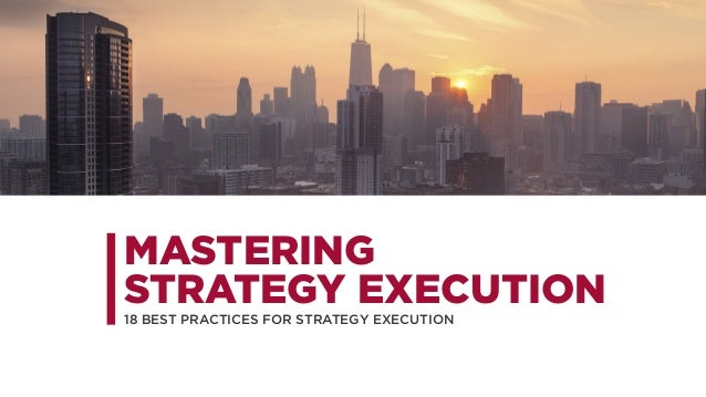 MASTERING STRATEGY EXECUTION 18 BEST PRACTICES FOR STRATEGY EXECUTION