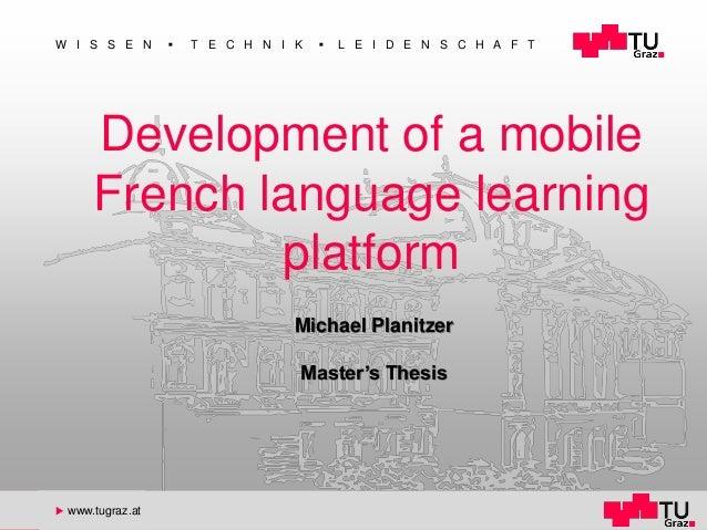 www.tugraz.at ◼ W I S S E N ◼ T E C H N I K ◼ L E I D E N S C H A F T u www.tugraz.at Development of a mobile French langu...