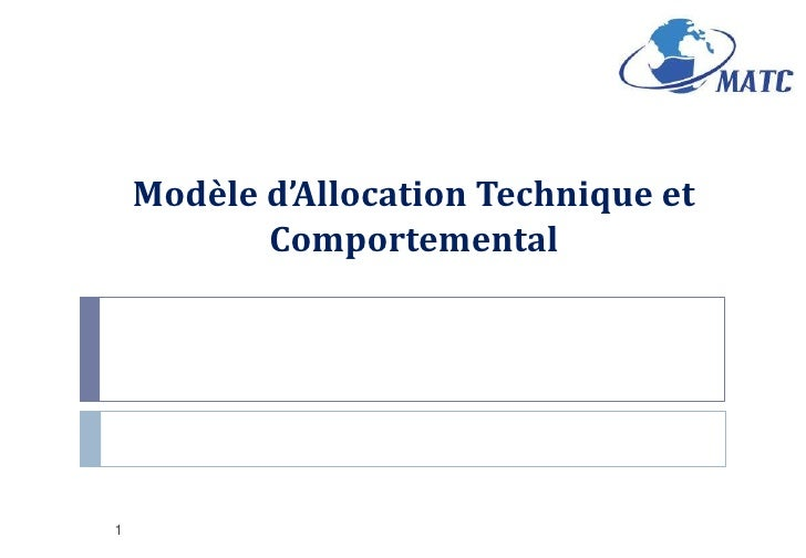 1<br />Modèle d'Allocation Technique et Comportemental<br />