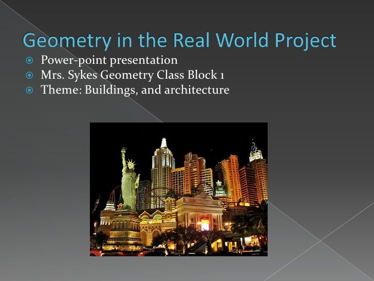 Geometry in the Real World Project    <br />Power-point presentation<br />Mrs. Sykes Geometry Class Block 1<br />Theme: Bu...