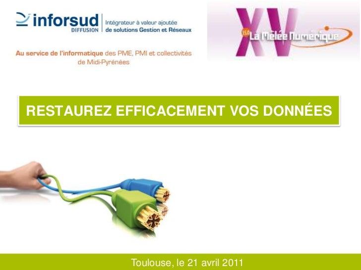 Restaurez efficacement vos données<br />Toulouse, le 21 avril 2011<br />