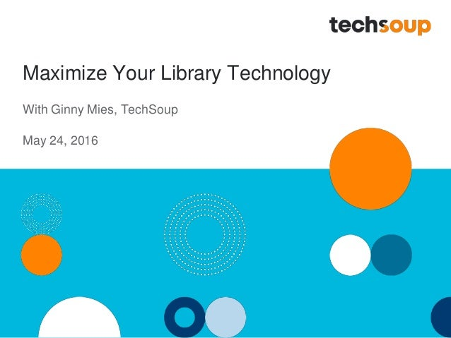 Maximize Your Library Technology With Ginny Mies, TechSoup May 24, 2016