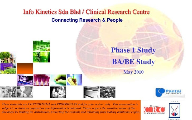 Info Kinetics Sdn Bhd /Clinical Research Centre<br />Connecting Research & People<br />Phase 1 Study<br />BA/BE Study <br ...