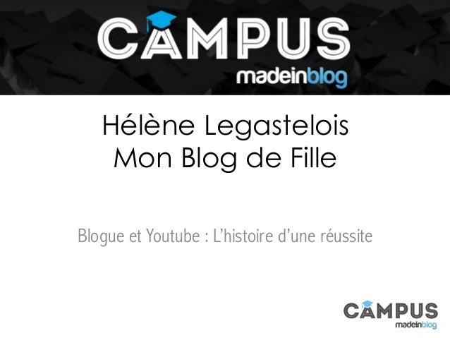 Hélène Legastelois Mon Blog de Fille Blogue et Youtube : L'histoire d'une réussite