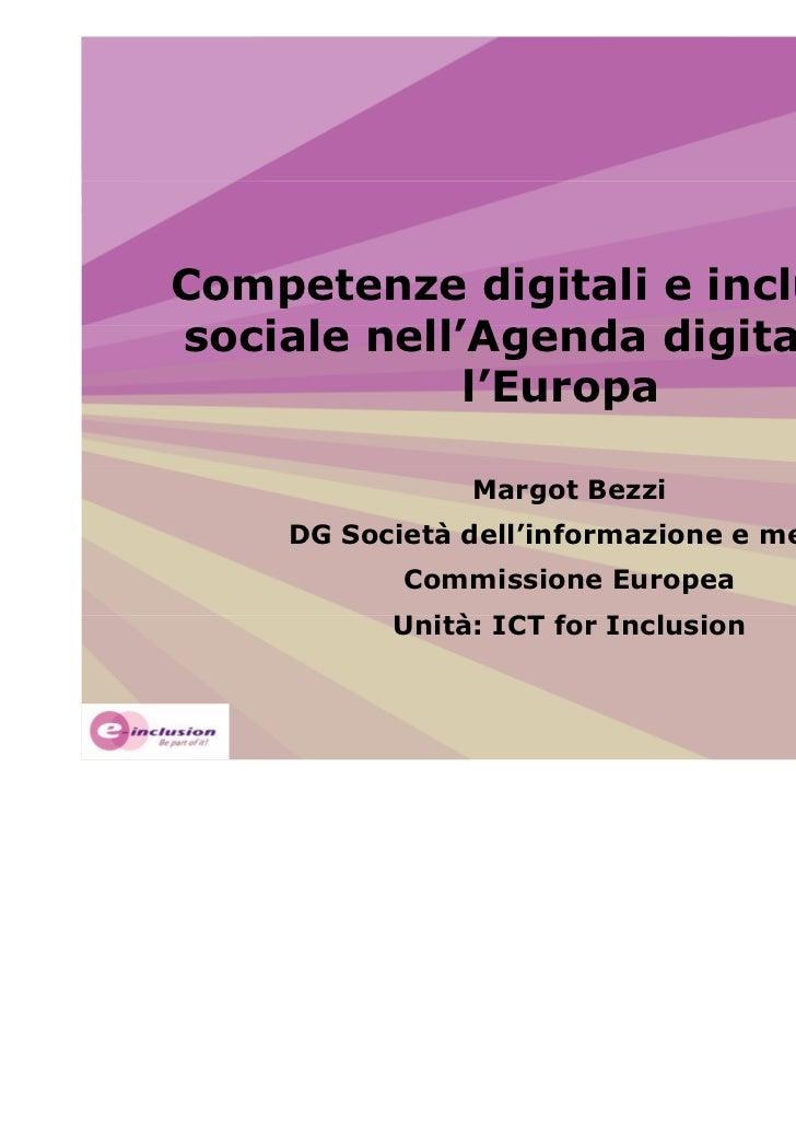 Competenze digitali e inclusionesociale nell'Agenda digitale per             l'Europa               Margot Bezzi    DG Soc...