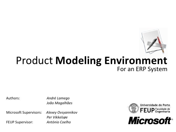 Product  Modeling Environment For an ERP System Authors :    André Lamego   João Magalhães Microsoft Supervisors:  Alexey ...