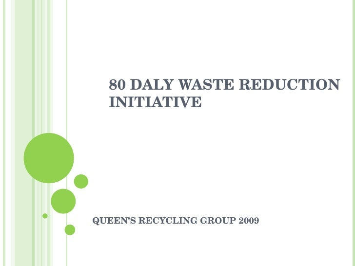 80 DALY WASTE REDUCTION INITIATIVE QUEEN'S RECYCLING GROUP 2009