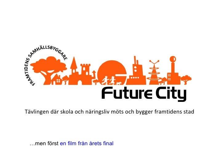 Tävlingen där skola och näringsliv möts och bygger framtidens stad … men först  en film från årets final