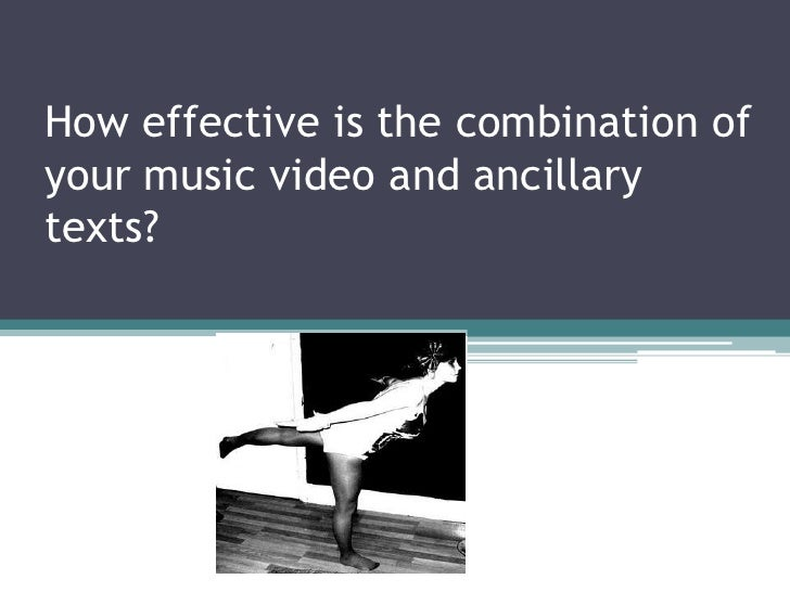 How effective is the combination of your music video and ancillary texts?<br />