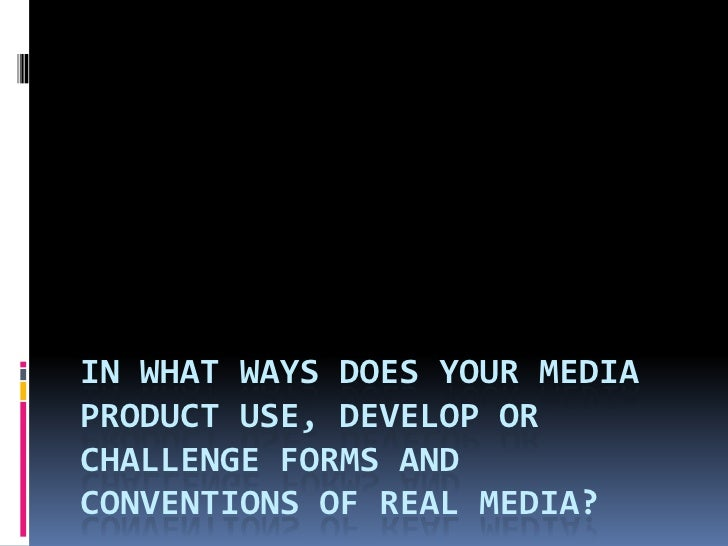 In what ways does your media product use, develop or challenge forms and conventions of real media?<br />
