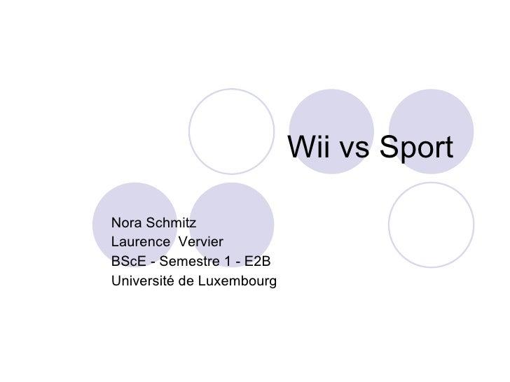 Wii vs Sport  Nora Schmitz Laurence  Vervier BScE - Semestre 1 - E2B Université de Luxembourg
