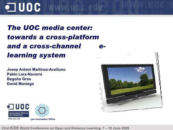 Josep Antoni Martínez-Aceituno Pablo Lara-Navarra Begoña Gros David Maniega The UOC media center: towards a cross-platform...