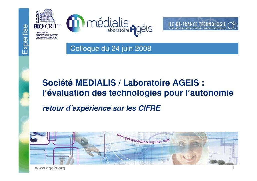 Expertise                               Colloque du 24 juin 2008                   Société MEDIALIS / Laboratoire AGEIS : ...