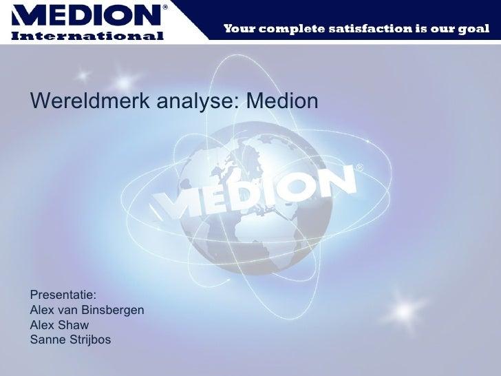 Analyse wereld merk:  Medion Door: Klas: IC1E Alex v Binsbergen Alex Shaw Sanne Strijbos  Wereldmerk analyse: Medion Prese...