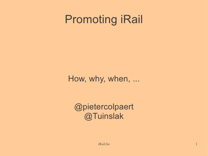 Promoting iRail     How, why, when, ...    @pietercolpaert   @Tuinslak           iRail.be      1