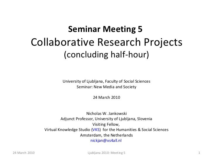 Seminar Meeting 5   Collaborative Research Projects  (concluding half-hour) University of Ljubljana, Faculty of Social Sci...