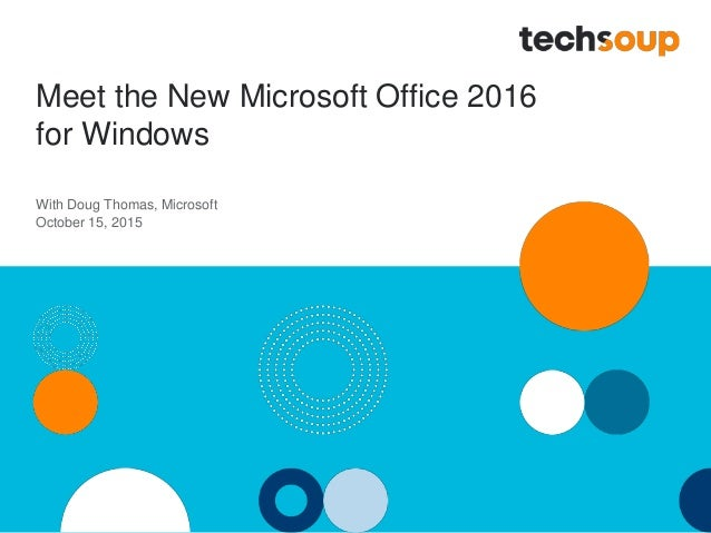 techsoup  Meet the New Microsoft Office 2016 for Windows  With Doug Thomas,  Microsoft October 15, 2015     O I
