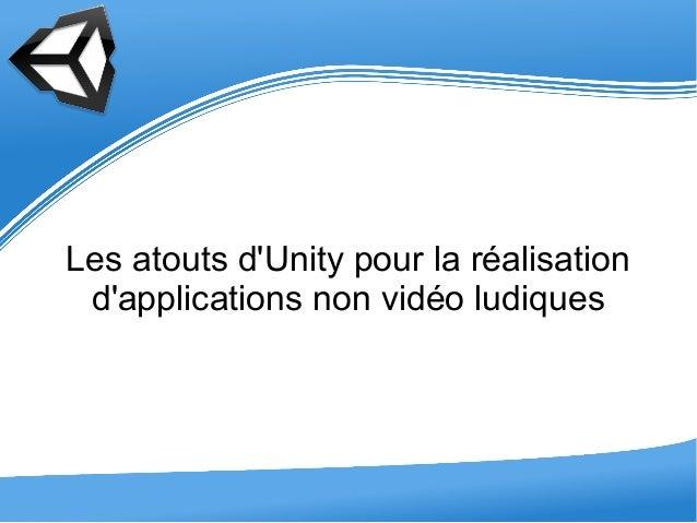 Les atouts d'Unity pour la réalisation d'applications non vidéo ludiques