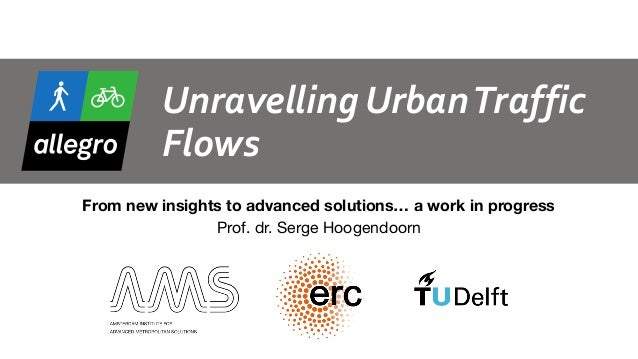 Unravelling	Urban	Traffic	 Flows From new insights to advanced solutions… a work in progress