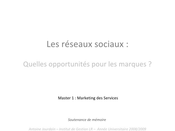 Les réseaux sociaux : Quelles opportunités pour les marques ? Soutenance de mémoire  Antoine Jourdain – Institut de Gestio...