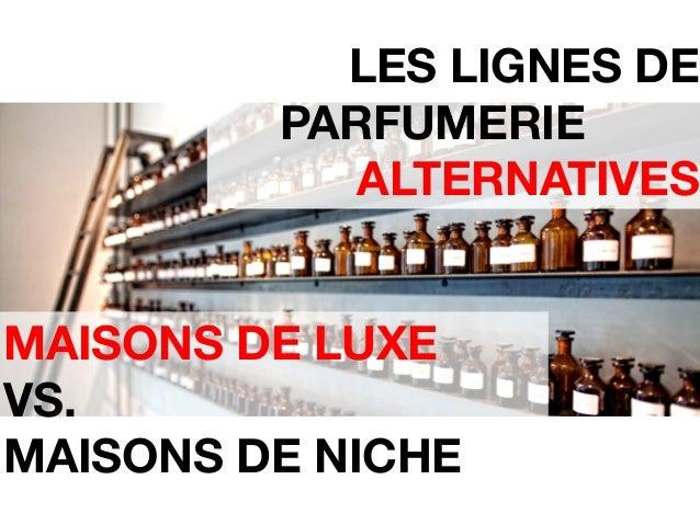 LA HAUTE PARFUMERIE MAISONS DE LUXE VS. MAISONS DE NICHE LES LIGNES DE PARFUMERIE    ALTERNATIVES