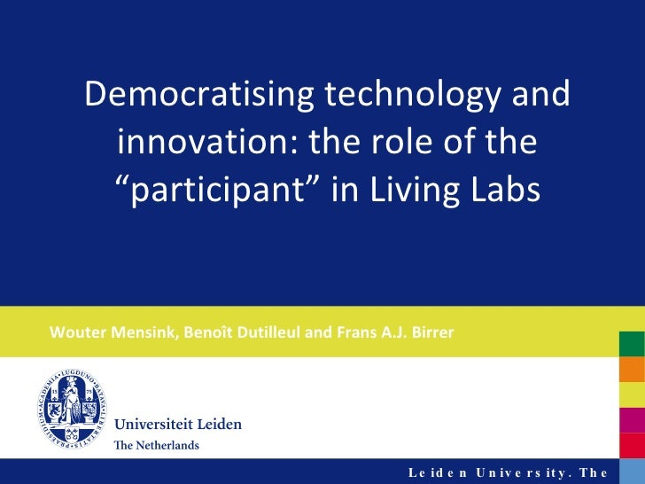 """Wouter Mensink, Benoît Dutilleul and Frans A.J. Birrer Democratising technology and innovation: the role of the """"participa..."""