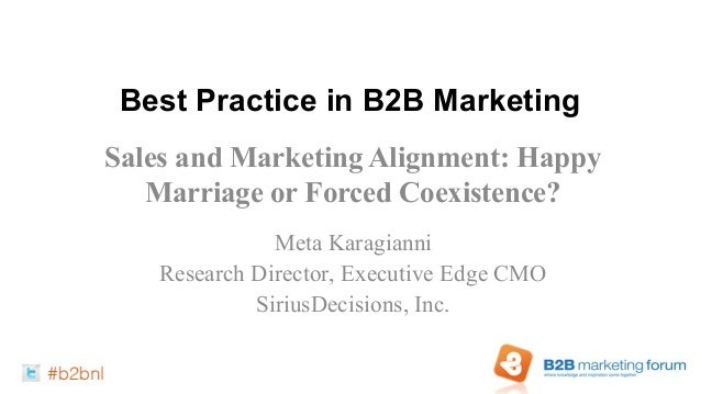Best Practice in B2B MarketingSales and Marketing Alignment: Happy   Marriage or Forced Coexistence?              Meta Kar...