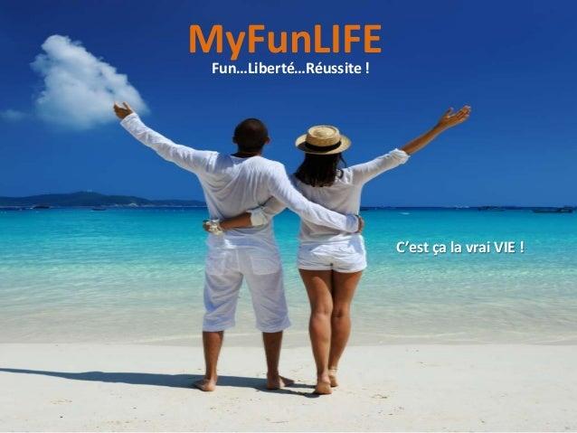 MyFunLIFEFun…Liberté…Réussite ! C'est ça la vrai VIE !
