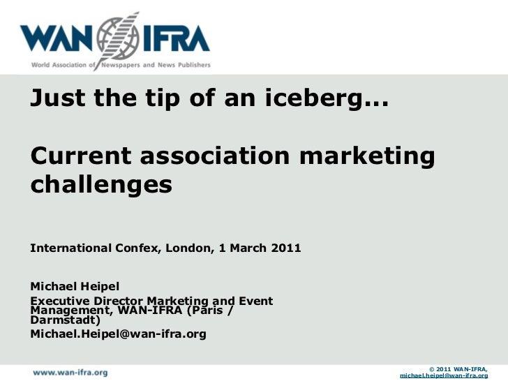 Just the tip of an iceberg...Current association marketingchallengesInternational Confex, London, 1 March 2011Michael Heip...