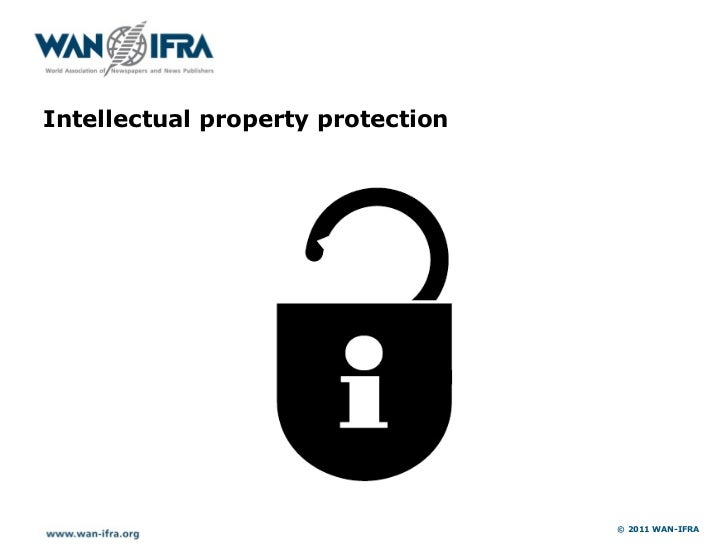 Intellectual property protection                                   © 2011 WAN-IFRA