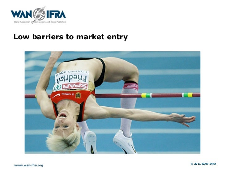 Low barriers to market entry                               © 2011 WAN-IFRA