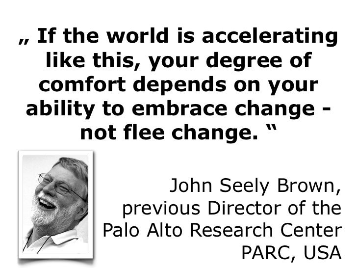""""""" If the world is accelerating   like this, your degree of  comfort depends on your ability to embrace change -       not ..."""