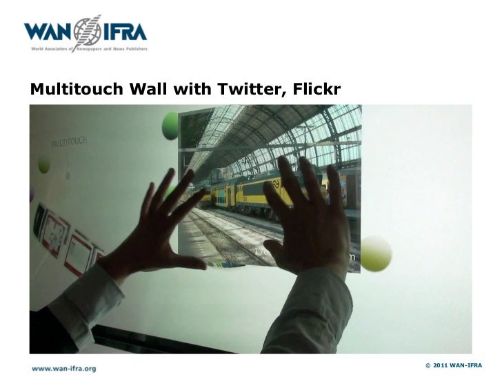 Multitouch Wall with Twitter, Flickr                                       © 2011 WAN-IFRA