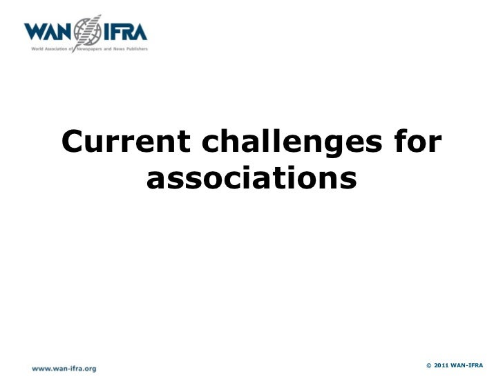 Current challenges for     associations                     © 2011 WAN-IFRA