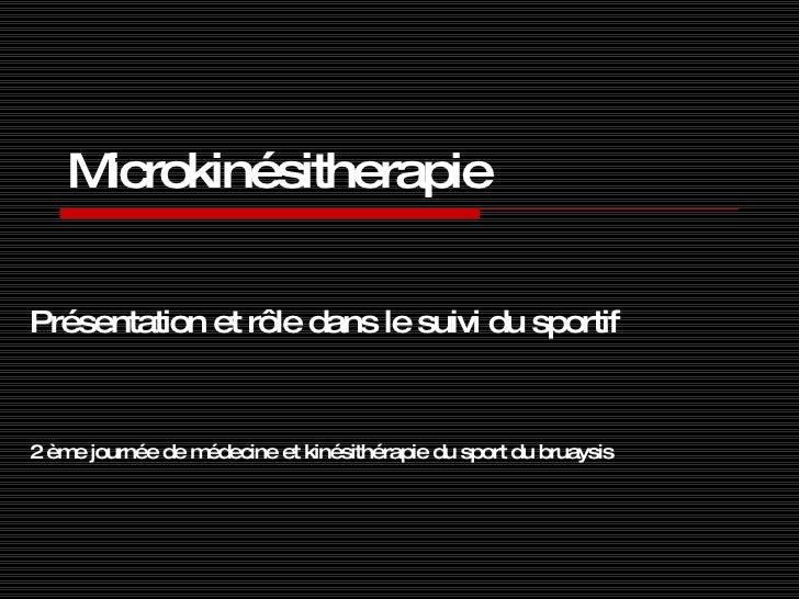 Microkinésitherapie Présentation et rôle dans le suivi du sportif 2 ème journée de médecine et kinésithérapie du sport du ...