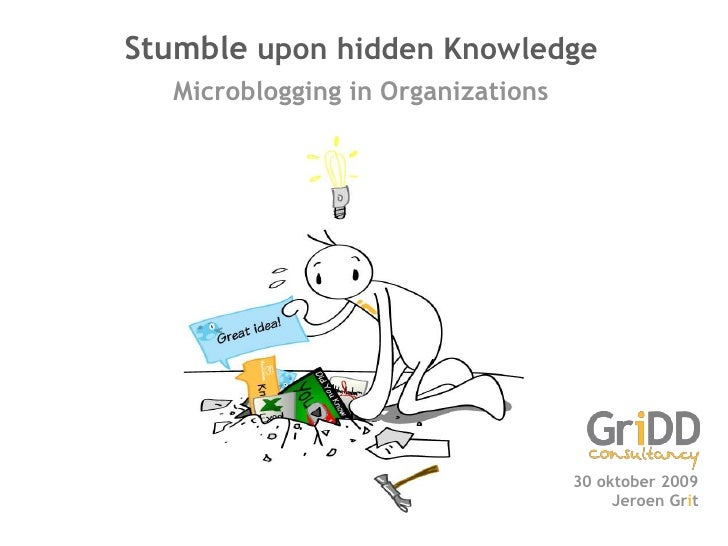 Stumble upon hidden Knowledge   Microblogging in Organizations                                        30 oktober 2009     ...