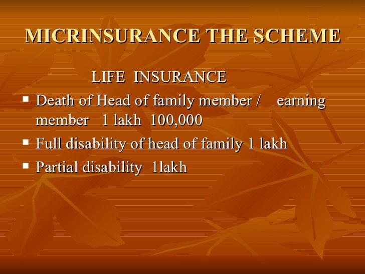 MICRINSURANCE THE SCHEME <ul><li>LIFE  INSURANCE </li></ul><ul><li>Death of Head of family member /  earning member  1 lak...