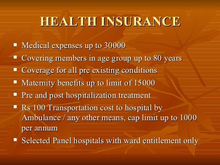HEALTH INSURANCE <ul><li>Medical expenses up to 30000 </li></ul><ul><li>Covering members in age group up to 80 years </li>...