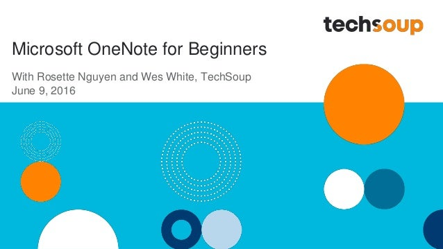Microsoft OneNote for Beginners With Rosette Nguyen and Wes White, TechSoup June 9, 2016