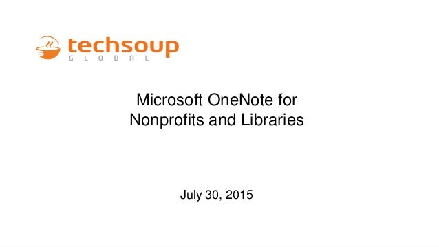 Microsoft OneNote for Nonprofits and Libraries July 30, 2015