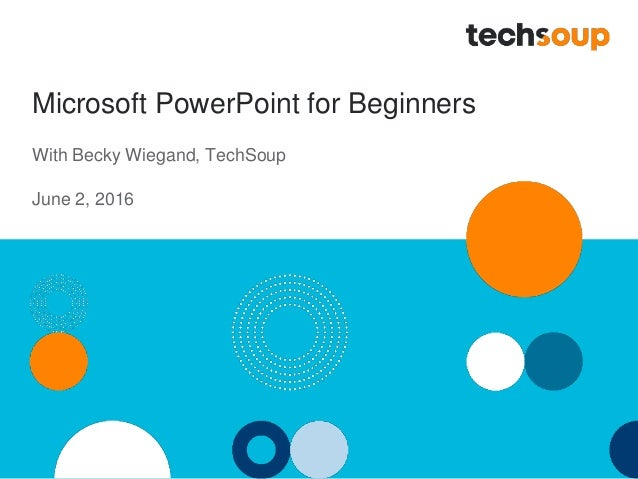 Microsoft PowerPoint for Beginners With Becky Wiegand, TechSoup June 2, 2016