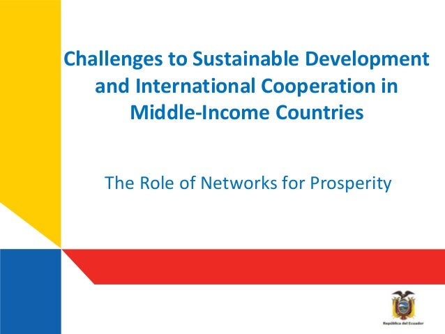 Challenges to Sustainable Developmentand International Cooperation inMiddle-Income CountriesThe Role of Networks for Prosp...