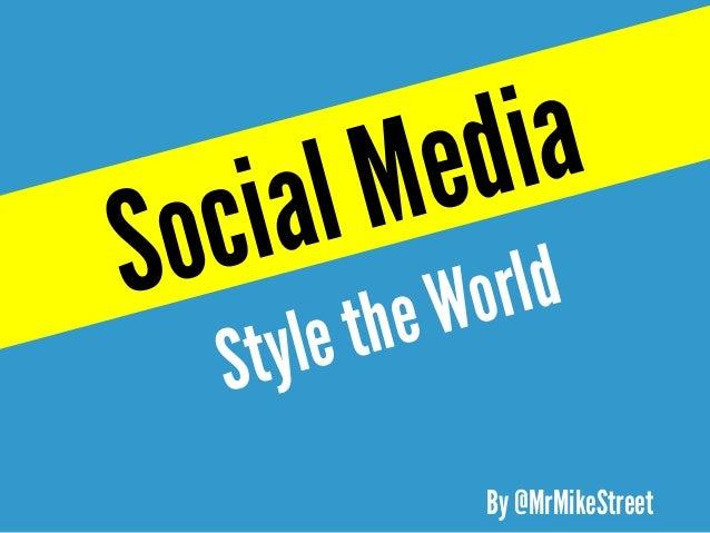 StyletheWorldSocialMediaBy @MrMikeStreet