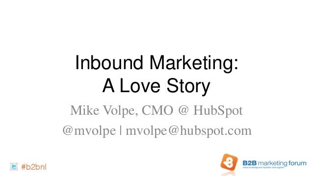 Inbound Marketing:    A Love Story Mike Volpe, CMO @ HubSpot@mvolpe | mvolpe@hubspot.com