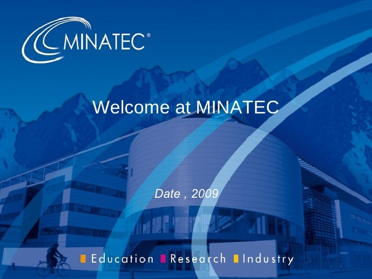 Welcome at MINATEC         Date , 2009                         MINATEC Presentation – All rights reserved, 2009           ...