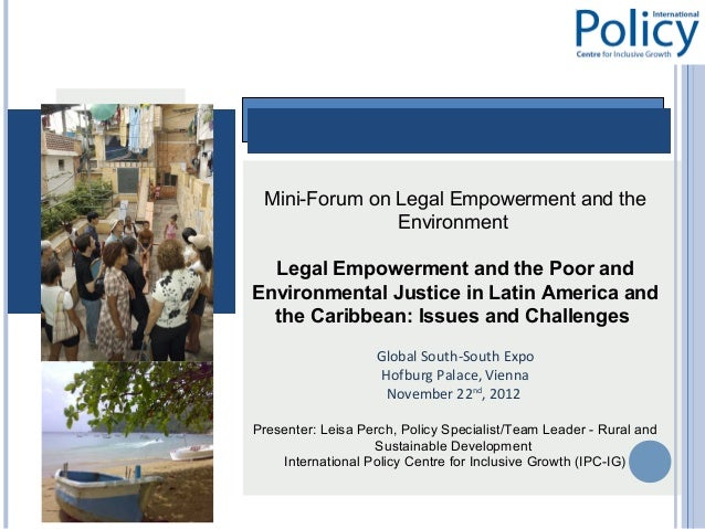 Mini-Forum on Legal Empowerment and the               Environment  Legal Empowerment and the Poor andEnvironmental Justice...