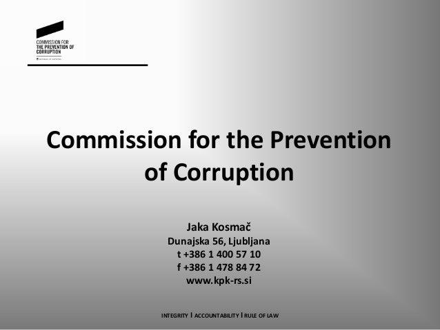 Commission for the Preventionof CorruptionJaka KosmačDunajska 56, Ljubljanat +386 1 400 57 10f +386 1 478 84 72www.kpk-rs....