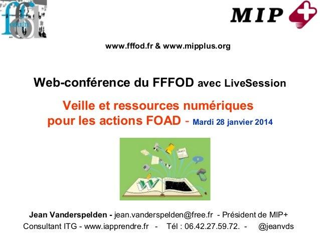 www.fffod.fr & www.mipplus.org  Web-conférence du FFFOD avec LiveSession Veille et ressources numériques pour les actions ...
