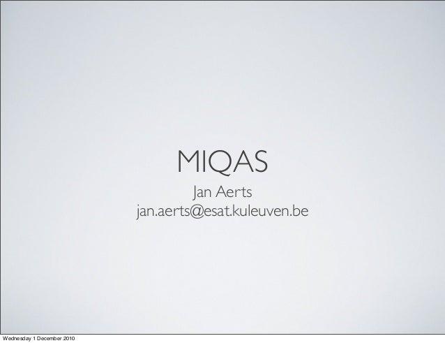 MIQAS Jan Aerts jan.aerts@esat.kuleuven.be Wednesday 1 December 2010