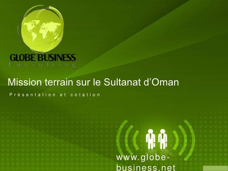 Mission terrain sur le Sultanat d'Oman<br />Présentation et cotation<br />www.globe-business.net<br />